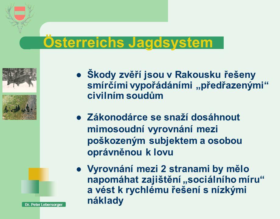 """Österreichs Jagdsystem Dr. Peter Lebersorger  Škody zvěří jsou v Rakousku řešeny smírčími vypořádáními """"předřazenými"""" civilním soudům  Zákonodárce s"""