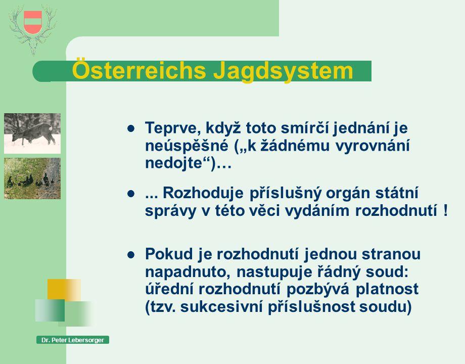 """Österreichs Jagdsystem Dr. Peter Lebersorger  Teprve, když toto smírčí jednání je neúspěšné (""""k žádnému vyrovnání nedojte"""")… ... Rozhoduje příslušný"""