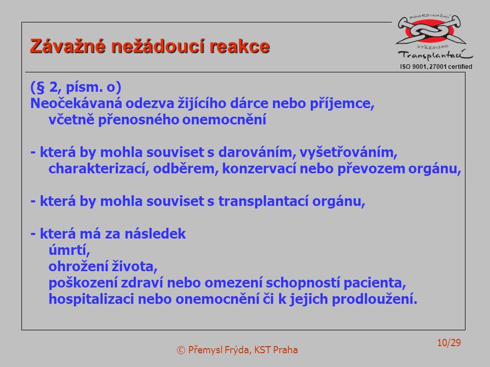 © Přemysl Frýda, KST Praha 10/29 ISO 9001, 27001 certified Závažné nežádoucí reakce (§ 2, písm. o) Neočekávaná odezva žijícího dárce nebo příjemce, vč