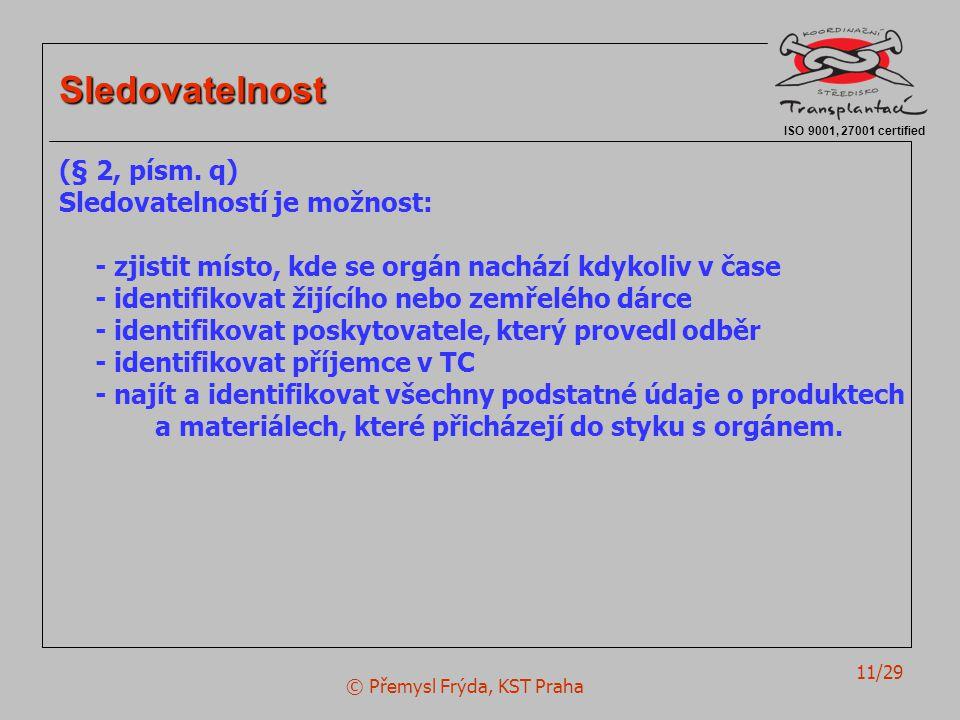 © Přemysl Frýda, KST Praha 11/29 ISO 9001, 27001 certified Sledovatelnost (§ 2, písm. q) Sledovatelností je možnost: - zjistit místo, kde se orgán nac