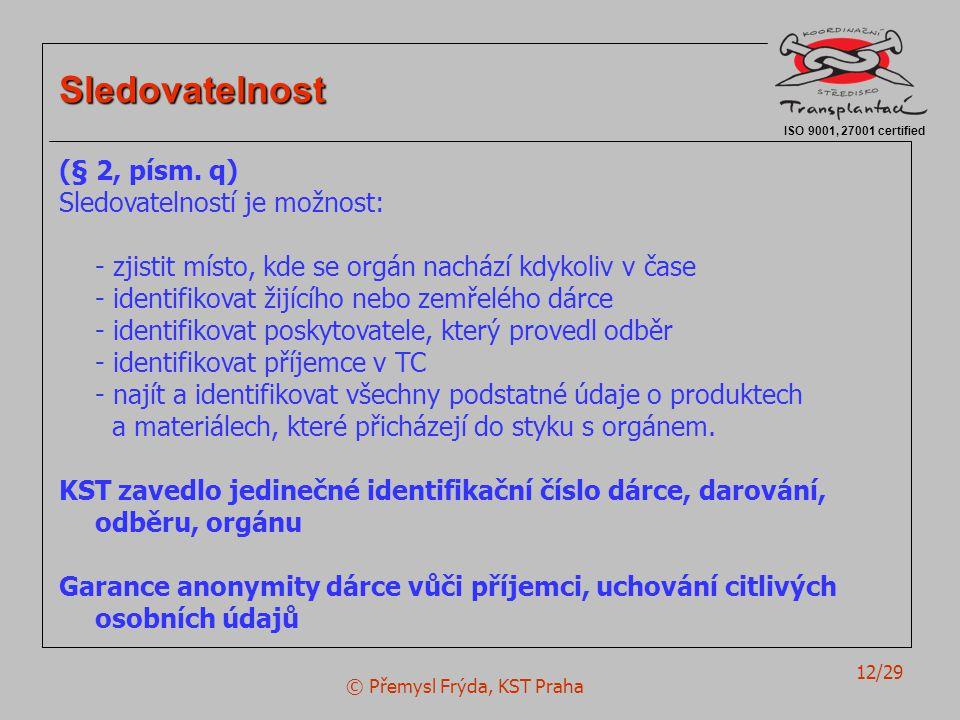 © Přemysl Frýda, KST Praha 12/29 ISO 9001, 27001 certified Sledovatelnost (§ 2, písm. q) Sledovatelností je možnost: - zjistit místo, kde se orgán nac
