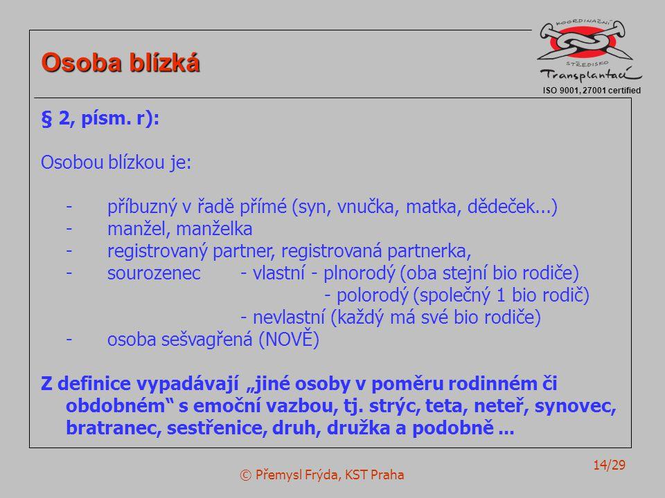 © Přemysl Frýda, KST Praha 14/29 ISO 9001, 27001 certified Osoba blízká § 2, písm. r): Osobou blízkou je: -příbuzný v řadě přímé (syn, vnučka, matka,