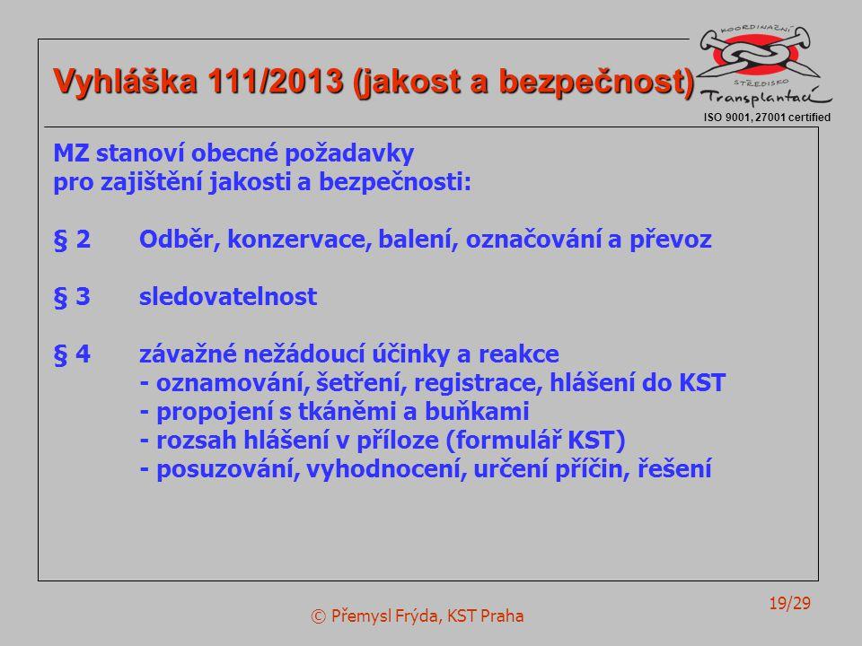 © Přemysl Frýda, KST Praha 19/29 ISO 9001, 27001 certified Vyhláška 111/2013 (jakost a bezpečnost) MZ stanoví obecné požadavky pro zajištění jakosti a