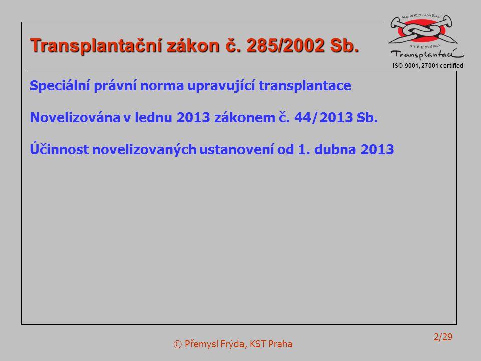 © Přemysl Frýda, KST Praha 2/29 ISO 9001, 27001 certified Transplantační zákon č. 285/2002 Sb. Speciální právní norma upravující transplantace Noveliz