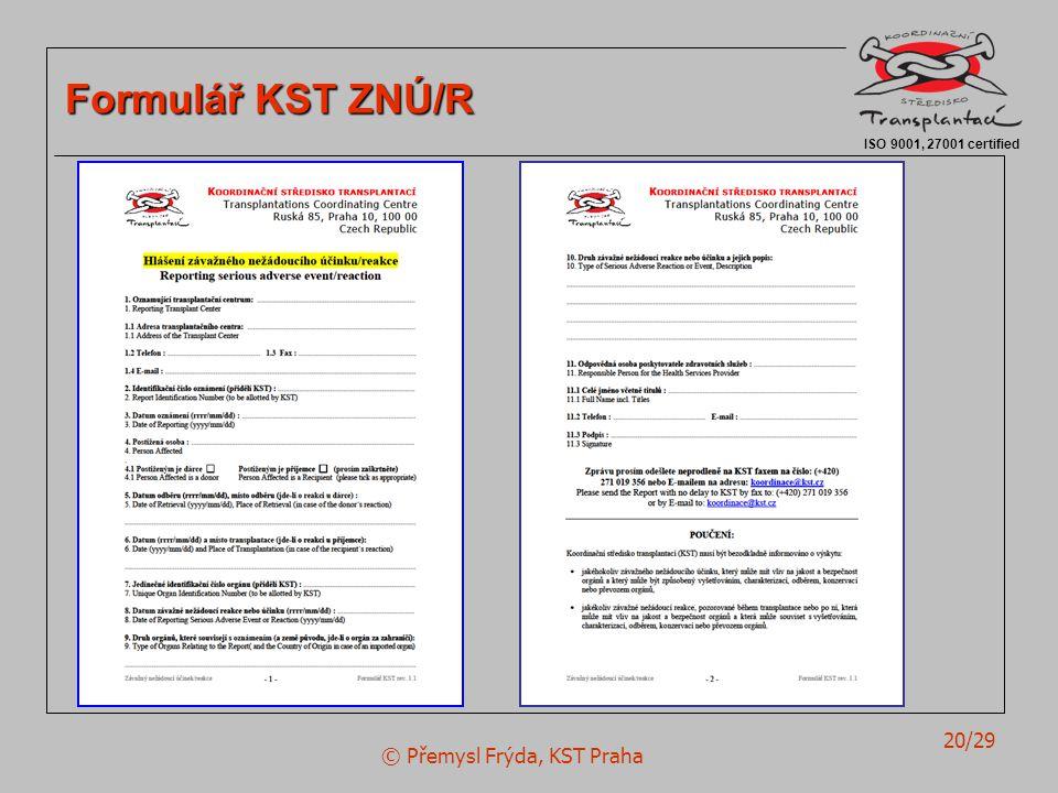 © Přemysl Frýda, KST Praha 20/29 ISO 9001, 27001 certified Formulář KST ZNÚ/R