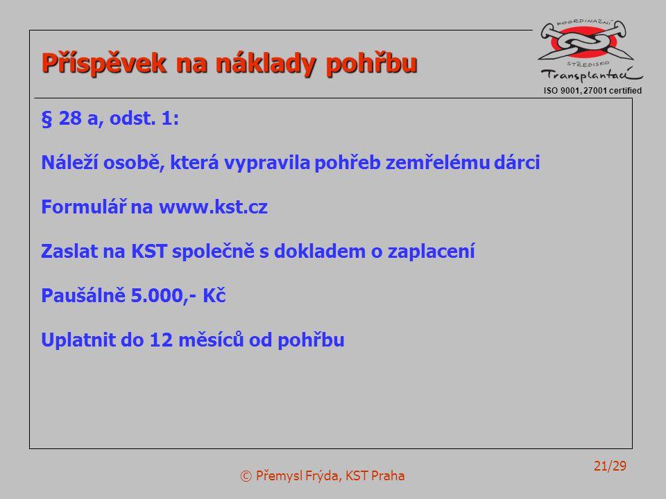 © Přemysl Frýda, KST Praha 21/29 ISO 9001, 27001 certified Příspěvek na náklady pohřbu § 28 a, odst. 1: Náleží osobě, která vypravila pohřeb zemřelému