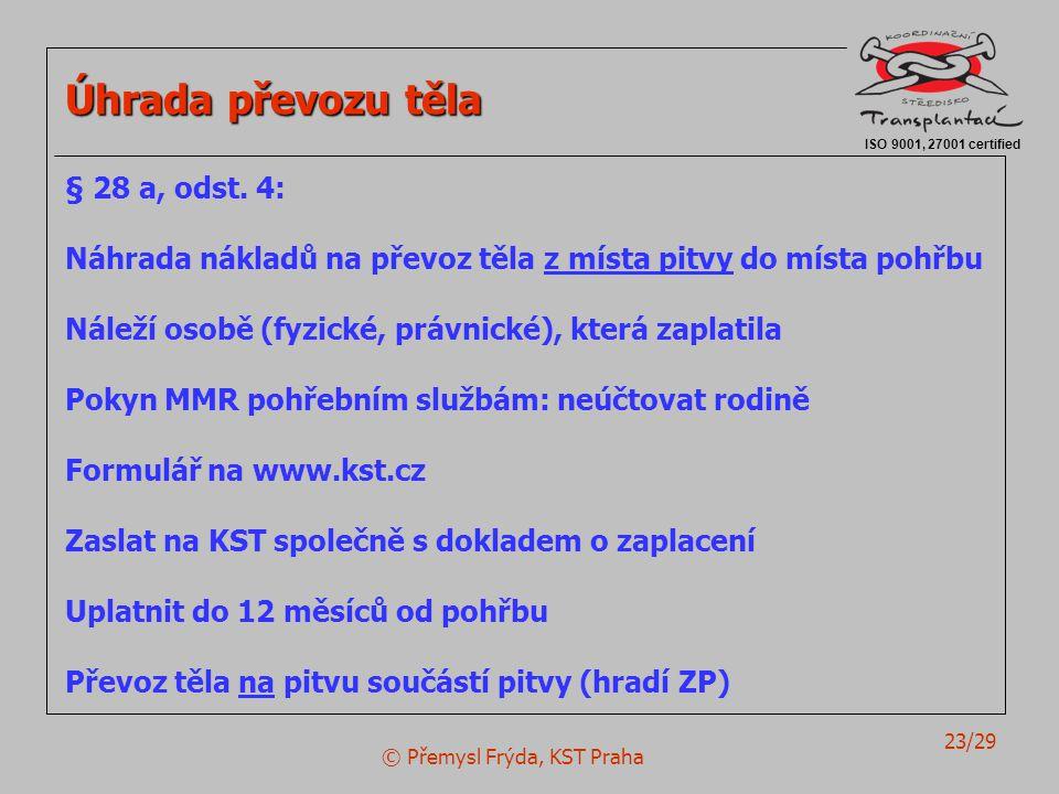 © Přemysl Frýda, KST Praha 23/29 ISO 9001, 27001 certified Úhrada převozu těla § 28 a, odst. 4: Náhrada nákladů na převoz těla z místa pitvy do místa