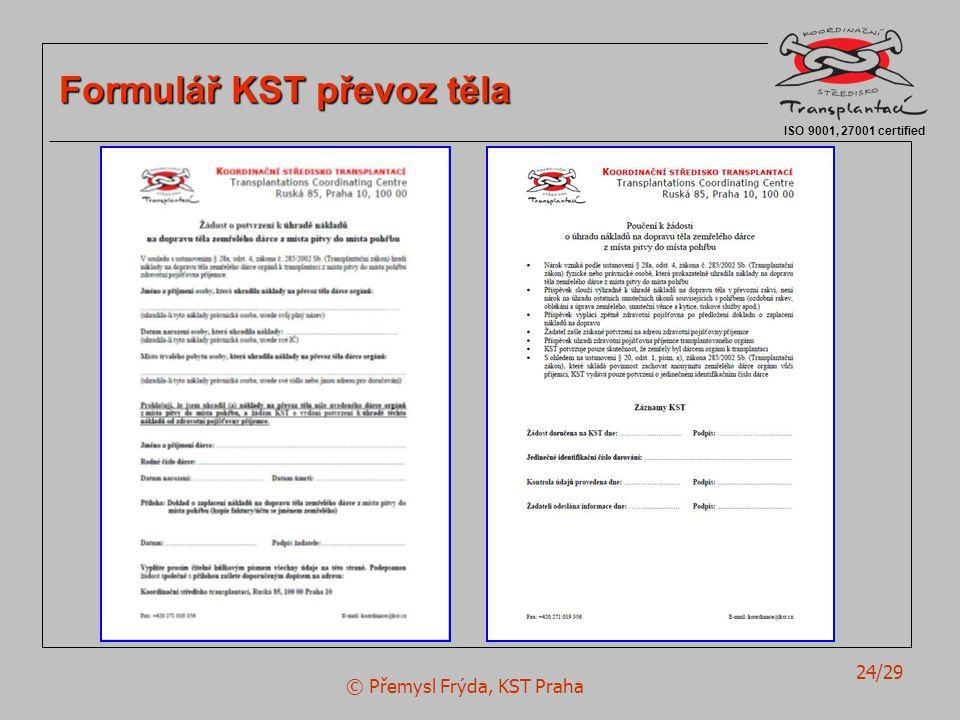 © Přemysl Frýda, KST Praha 24/29 ISO 9001, 27001 certified Formulář KST převoz těla