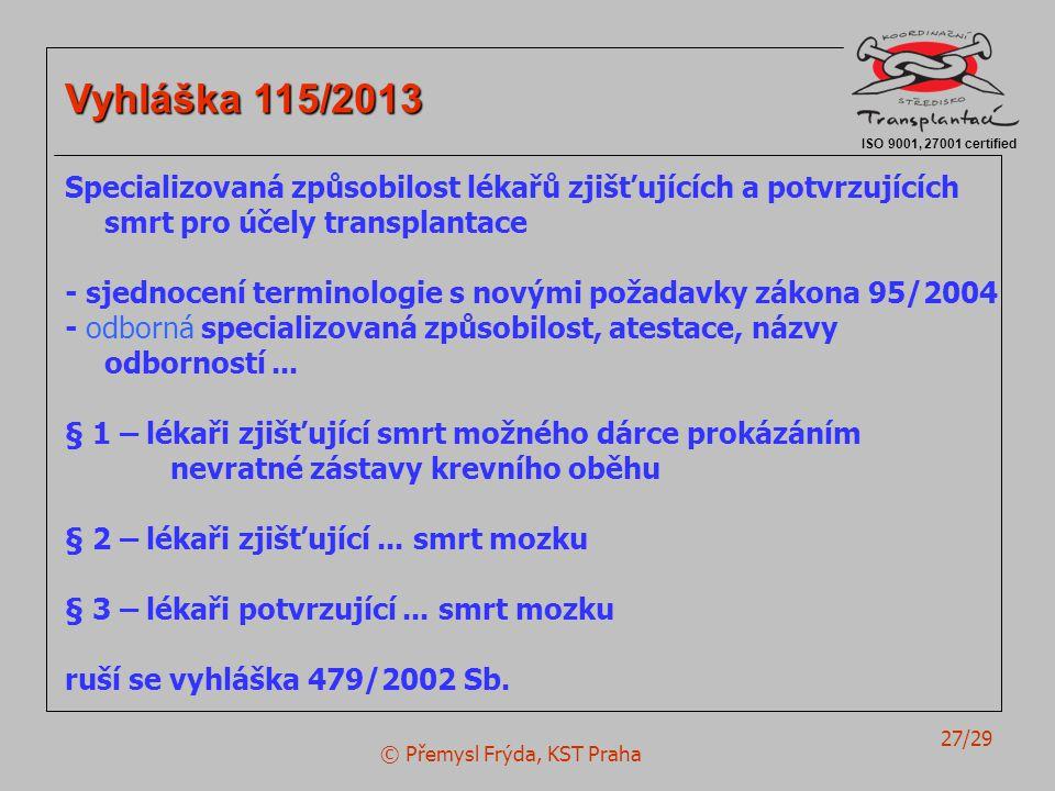 © Přemysl Frýda, KST Praha 27/29 ISO 9001, 27001 certified Vyhláška 115/2013 Specializovaná způsobilost lékařů zjišťujících a potvrzujících smrt pro ú