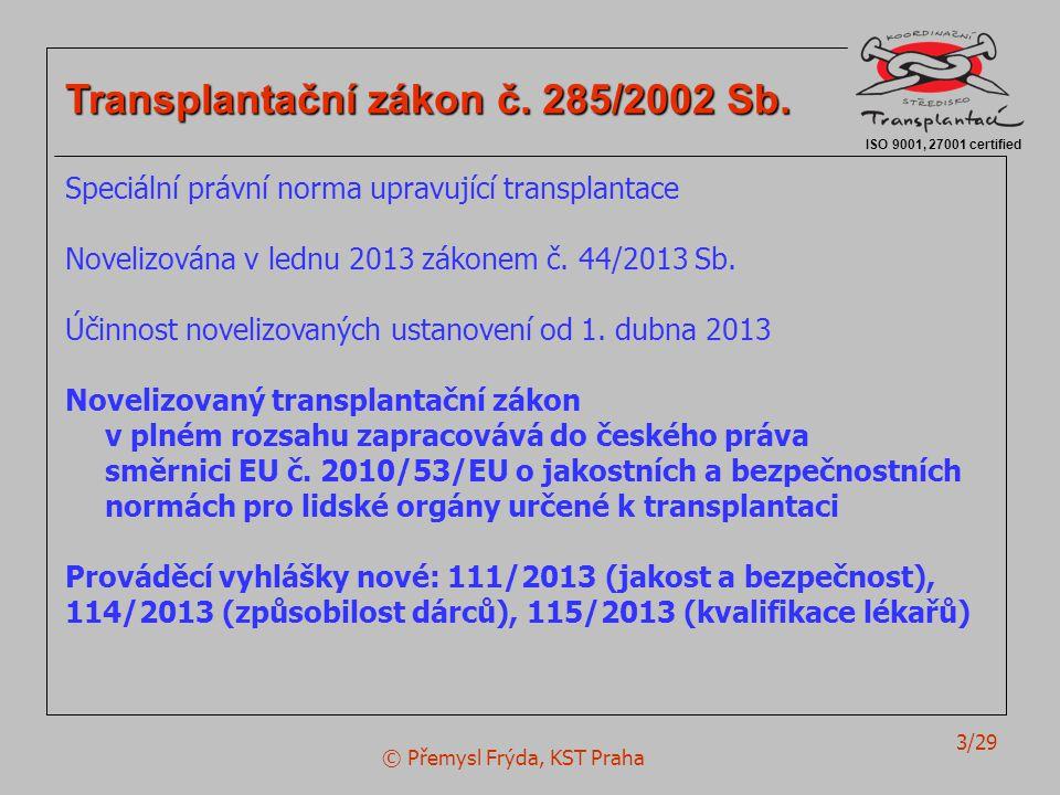 © Přemysl Frýda, KST Praha 3/29 ISO 9001, 27001 certified Transplantační zákon č. 285/2002 Sb. Speciální právní norma upravující transplantace Noveliz