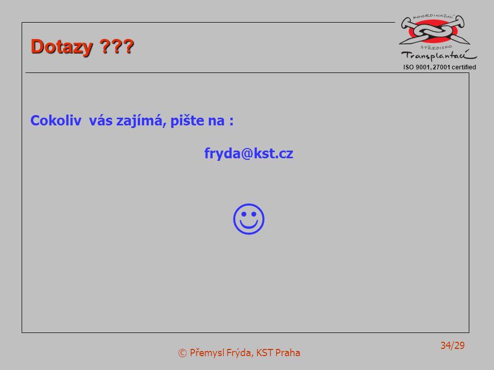 © Přemysl Frýda, KST Praha 34/29 ISO 9001, 27001 certified Dotazy ??? Cokoliv vás zajímá, pište na : fryda@kst.cz 