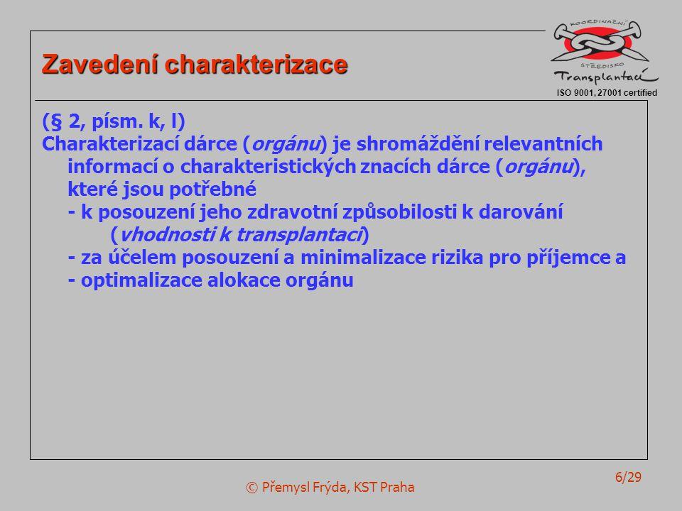 © Přemysl Frýda, KST Praha 6/29 ISO 9001, 27001 certified Zavedení charakterizace (§ 2, písm. k, l) Charakterizací dárce (orgánu) je shromáždění relev