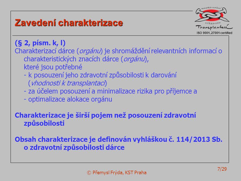 © Přemysl Frýda, KST Praha 7/29 ISO 9001, 27001 certified Zavedení charakterizace (§ 2, písm. k, l) Charakterizací dárce (orgánu) je shromáždění relev
