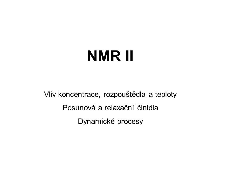 NMR II Vliv koncentrace, rozpouštědla a teploty Posunová a relaxační činidla Dynamické procesy