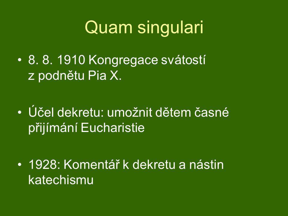 Quam singulari •8. 8. 1910 Kongregace svátostí z podnětu Pia X. •Účel dekretu: umožnit dětem časné přijímání Eucharistie •1928: Komentář k dekretu a n