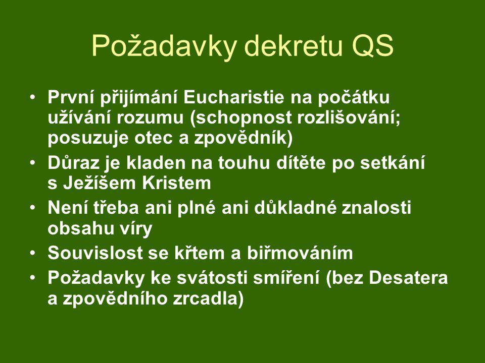 Požadavky dekretu QS •První přijímání Eucharistie na počátku užívání rozumu (schopnost rozlišování; posuzuje otec a zpovědník) •Důraz je kladen na tou