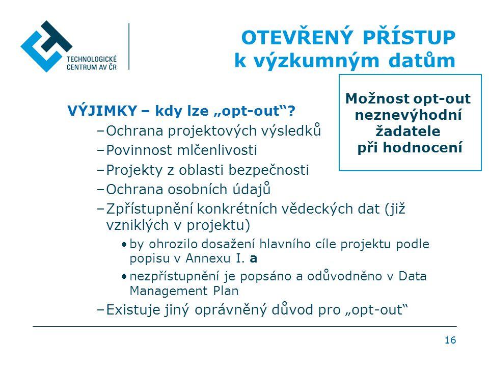 """16 OTEVŘENÝ PŘÍSTUP k výzkumným datům VÝJIMKY – kdy lze """"opt-out""""? –Ochrana projektových výsledků –Povinnost mlčenlivosti –Projekty z oblasti bezpečno"""