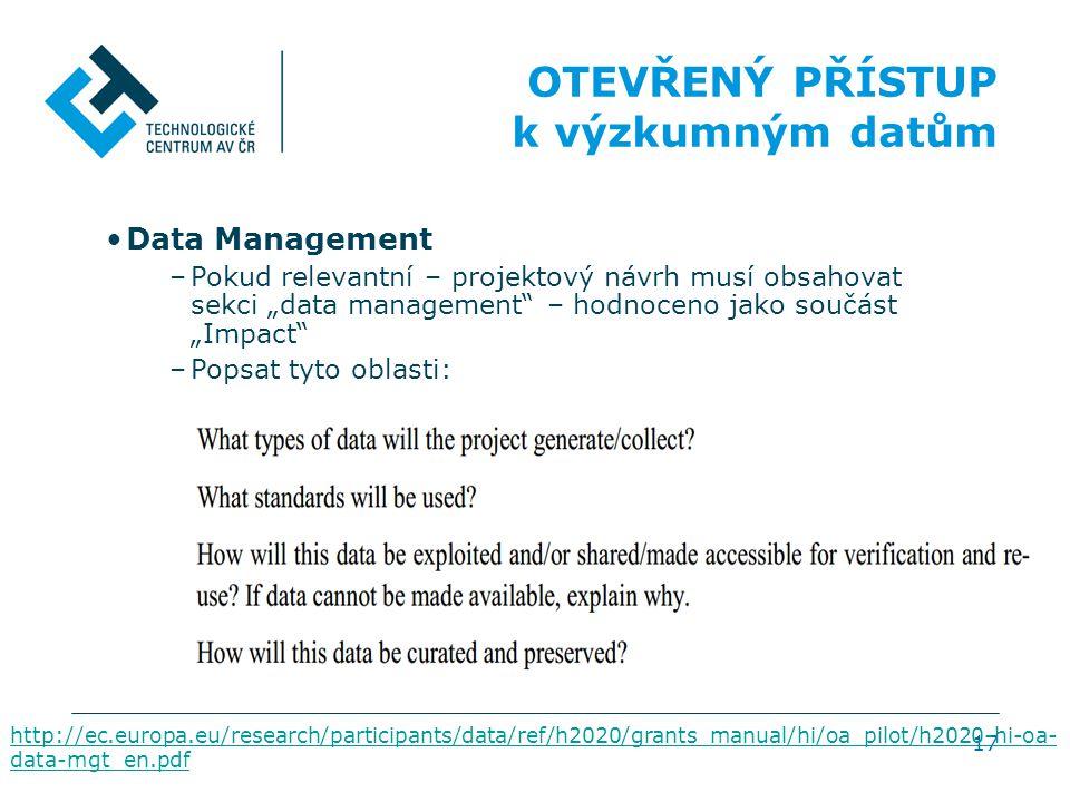 """17 OTEVŘENÝ PŘÍSTUP k výzkumným datům •Data Management –Pokud relevantní – projektový návrh musí obsahovat sekci """"data management"""" – hodnoceno jako so"""