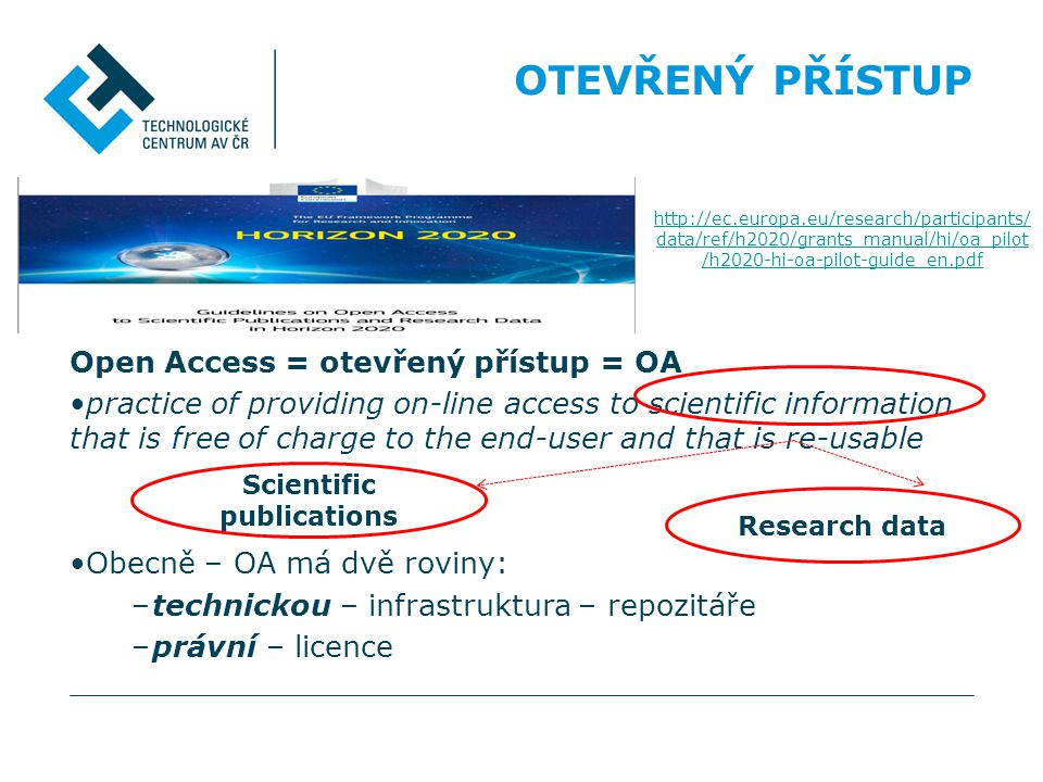 •PILOTNÍ PROJEKTY: OTEVŘENÝ PŘÍSTUP k výzkumným datům - Future and Emerging Technologies - Research infrastructures – part e-Infrastructures - Leadership in enabling and industrial technologies – Information and Communication Technologies - Societal Challenge: Secure, Clean and Efficient Energy – part Smart cities and communities - Societal Challenge: Climate Action, Environment, Resource Efficiency and Raw materials – except raw materials - Societal Challenge: Europe in a changing world – inclusive, innovative and reflective Societies - Science with and for Society H2020 – pilotní projekty –Stanoveno v pracovním programu/výzvě Navíc – dobrovolná účast možná