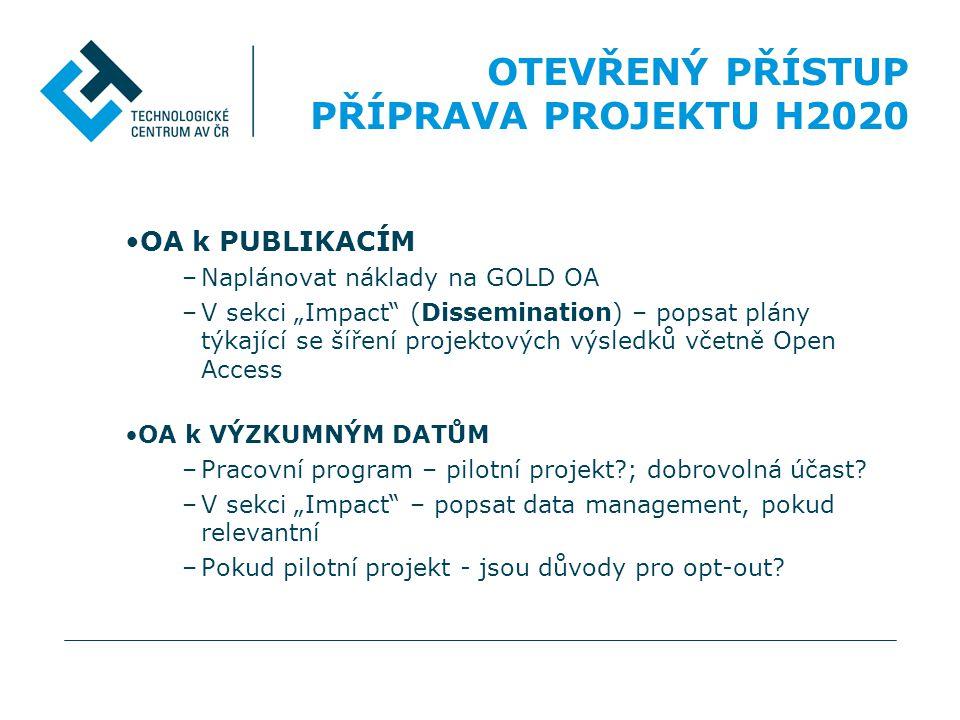 """•OA k PUBLIKACÍM –Naplánovat náklady na GOLD OA –V sekci """"Impact"""" (Dissemination) – popsat plány týkající se šíření projektových výsledků včetně Open"""