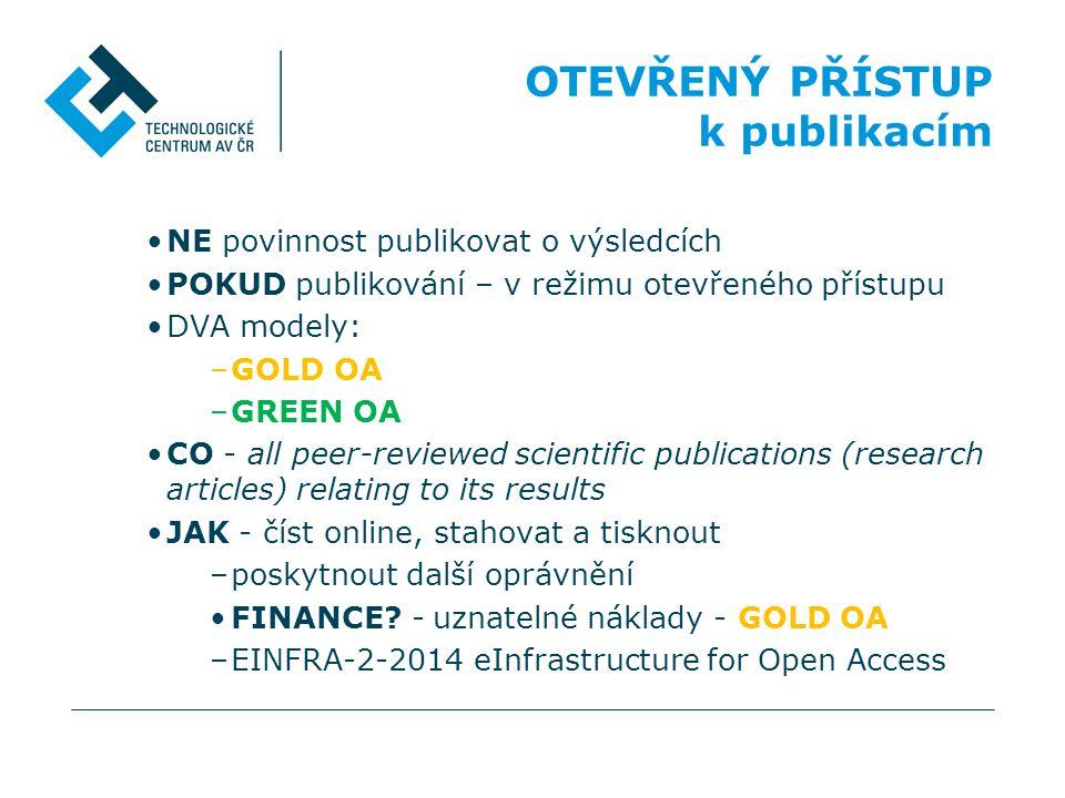 •NE povinnost publikovat o výsledcích •POKUD publikování – v režimu otevřeného přístupu •DVA modely: –GOLD OA –GREEN OA •CO - all peer-reviewed scient