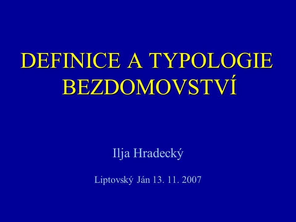 DEFINICE A TYPOLOGIE BEZDOMOVSTVÍ Ilja Hradecký Liptovský Ján 13. 11. 2007