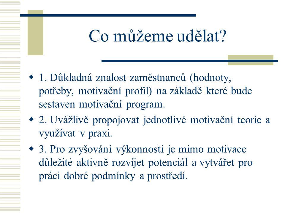 Co můžeme udělat?  1. Důkladná znalost zaměstnanců (hodnoty, potřeby, motivační profil) na základě které bude sestaven motivační program.  2. Uvážli