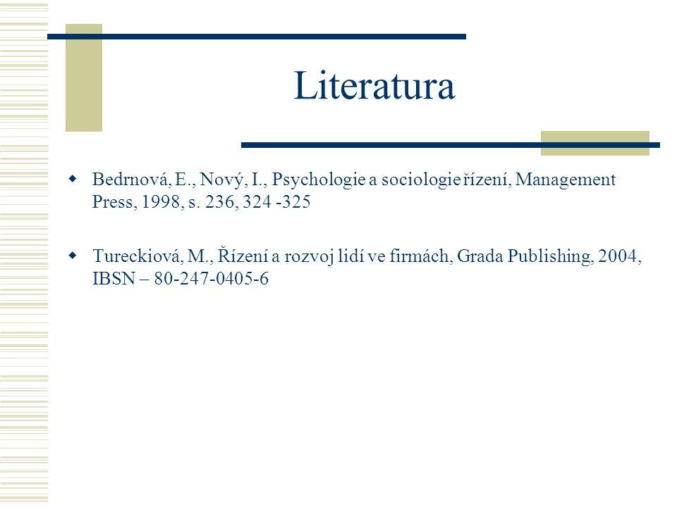 Literatura  Bedrnová, E., Nový, I., Psychologie a sociologie řízení, Management Press, 1998, s. 236, 324 -325  Tureckiová, M., Řízení a rozvoj lidí