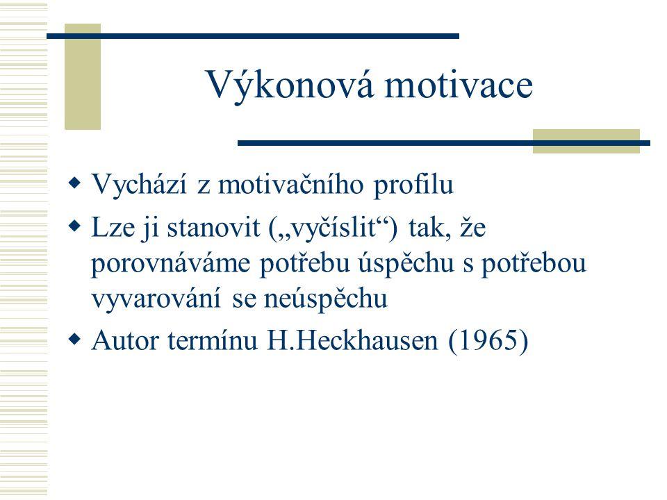 """Výkonová motivace  Vychází z motivačního profilu  Lze ji stanovit (""""vyčíslit"""") tak, že porovnáváme potřebu úspěchu s potřebou vyvarování se neúspěch"""