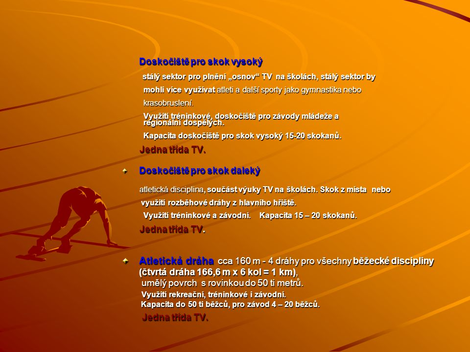 ROZLOŽENÍ A VYUŽITÍ KAPACITY NAVRŽENÉHO SPORTOVIŠŤĚ H lavní hřiště pro míčové hry 40 x 20m malá kopaná, futsal, florbal, volejbal, nohejbal, basketbal