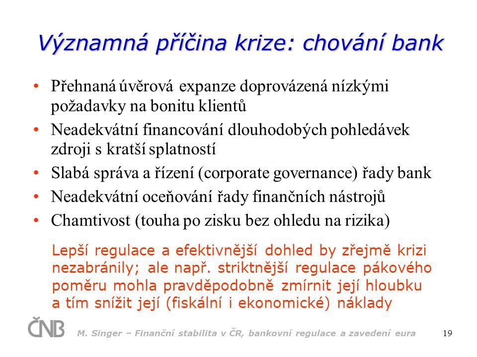 M. Singer – Finanční stabilita v ČR, bankovní regulace a zavedení eura 19 Významná příčina krize: chování bank •Přehnaná úvěrová expanze doprovázená n
