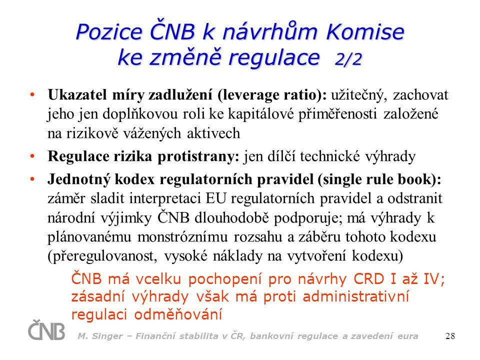 M. Singer – Finanční stabilita v ČR, bankovní regulace a zavedení eura 28 •Ukazatel míry zadlužení (leverage ratio): užitečný, zachovat jeho jen doplň