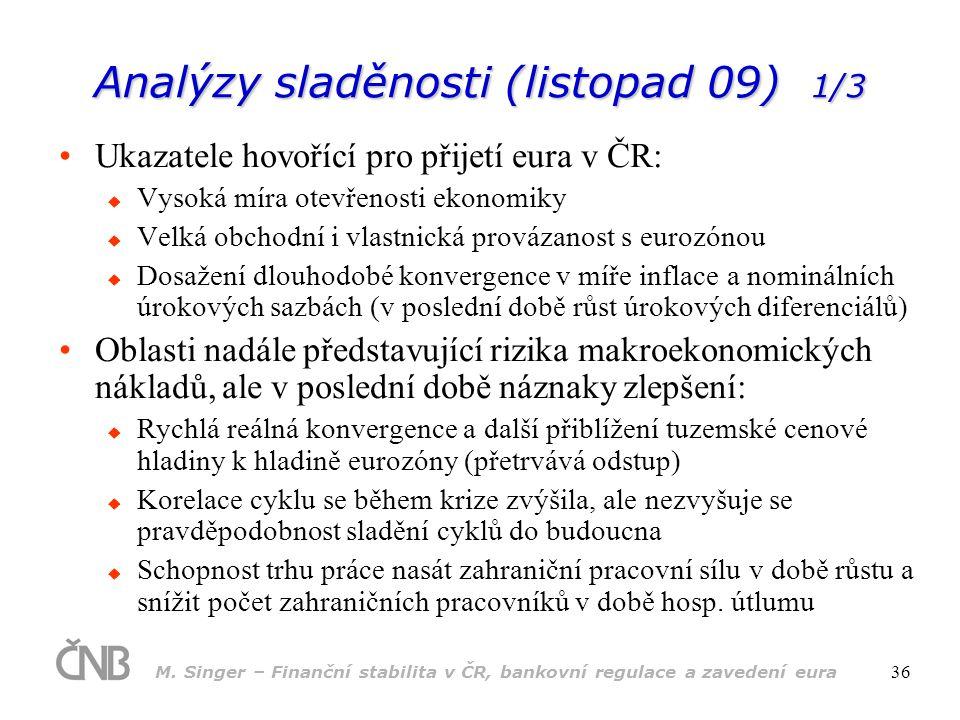 M. Singer – Finanční stabilita v ČR, bankovní regulace a zavedení eura 36 Analýzy sladěnosti (listopad 09) 1/3 •Ukazatele hovořící pro přijetí eura v