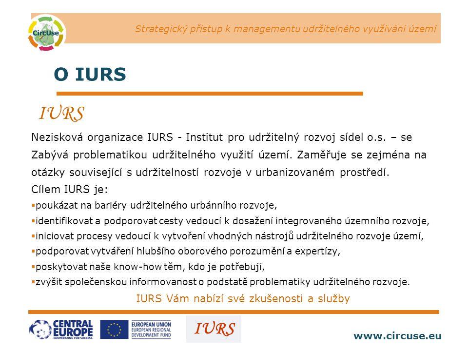 Strategický přístup k managementu udržitelného využívání území www.circuse.eu © Susanne Stromberg IURS O IURS IURS Nezisková organizace IURS - Institut pro udržitelný rozvoj sídel o.s.