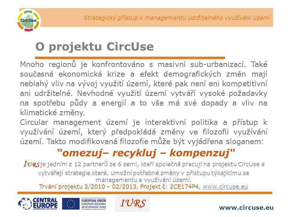 Strategický přístup k managementu udržitelného využívání území www.circuse.eu © Susanne Stromberg IURS O projektu CircUse Mnoho regionů je konfrontováno s masivní sub-urbanizací.