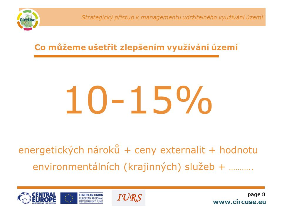 www.circuse.eu Circular Flow Land Use Management (CircUse) IURS This project is implemented through the CENTRAL EUROPE Programme co-financed by the ERDF Děkuji Vám za pozornost jjackson@iurs.cz 602 370 176