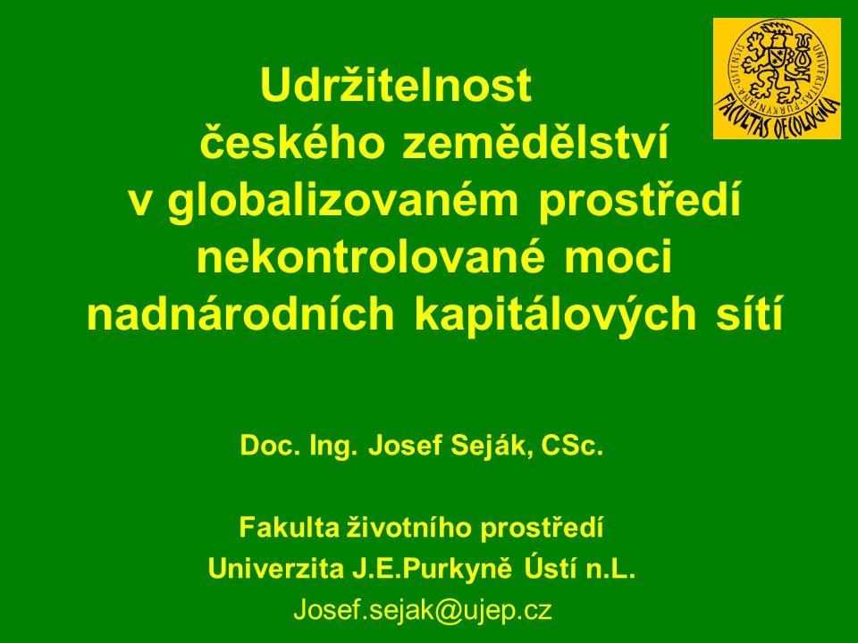 Udržitelnost českého zemědělství v globalizovaném prostředí nekontrolované moci nadnárodních kapitálových sítí Doc.