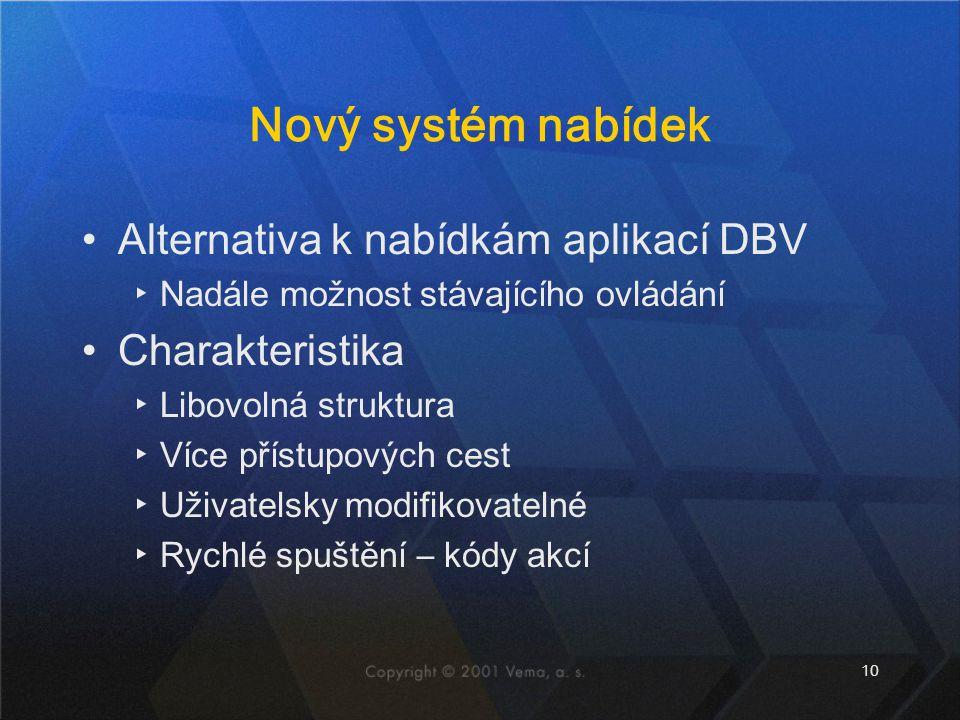 10 Nový systém nabídek •Alternativa k nabídkám aplikací DBV ▸Nadále možnost stávajícího ovládání •Charakteristika ▸Libovolná struktura ▸Více přístupov