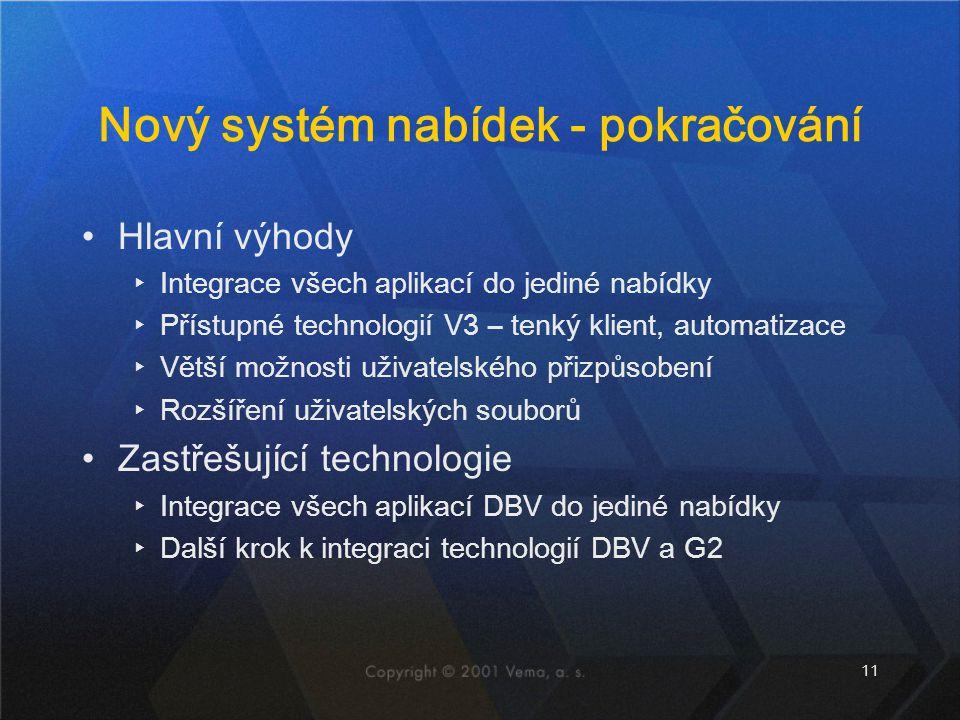 11 Nový systém nabídek - pokračování •Hlavní výhody ▸Integrace všech aplikací do jediné nabídky ▸Přístupné technologií V3 – tenký klient, automatizace