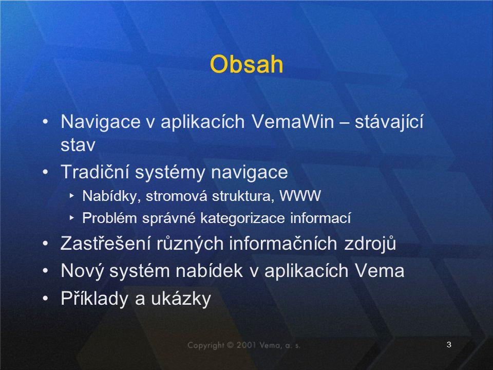 3 Obsah •Navigace v aplikacích VemaWin – stávající stav •Tradiční systémy navigace ▸Nabídky, stromová struktura, WWW ▸Problém správné kategorizace inf