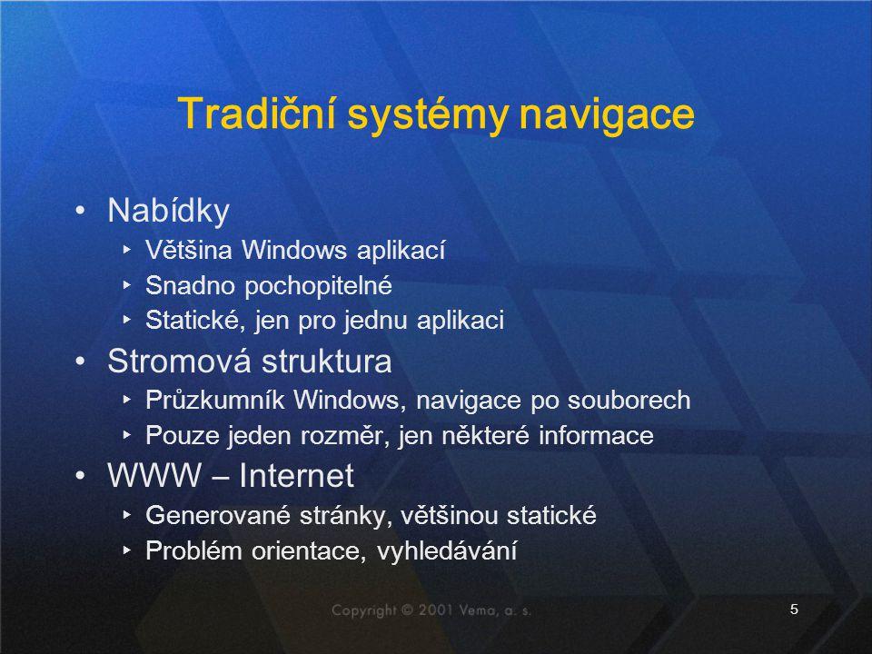 5 Tradiční systémy navigace •Nabídky ▸Většina Windows aplikací ▸Snadno pochopitelné ▸Statické, jen pro jednu aplikaci •Stromová struktura ▸Průzkumník