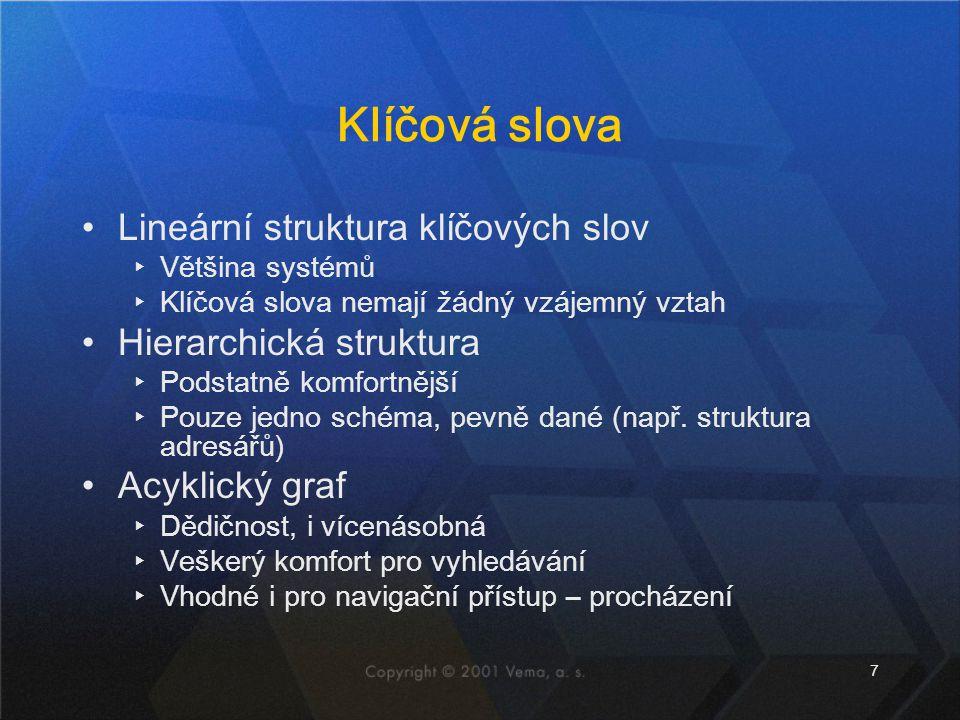 7 Klíčová slova •Lineární struktura klíčových slov ▸Většina systémů ▸Klíčová slova nemají žádný vzájemný vztah •Hierarchická struktura ▸Podstatně komf