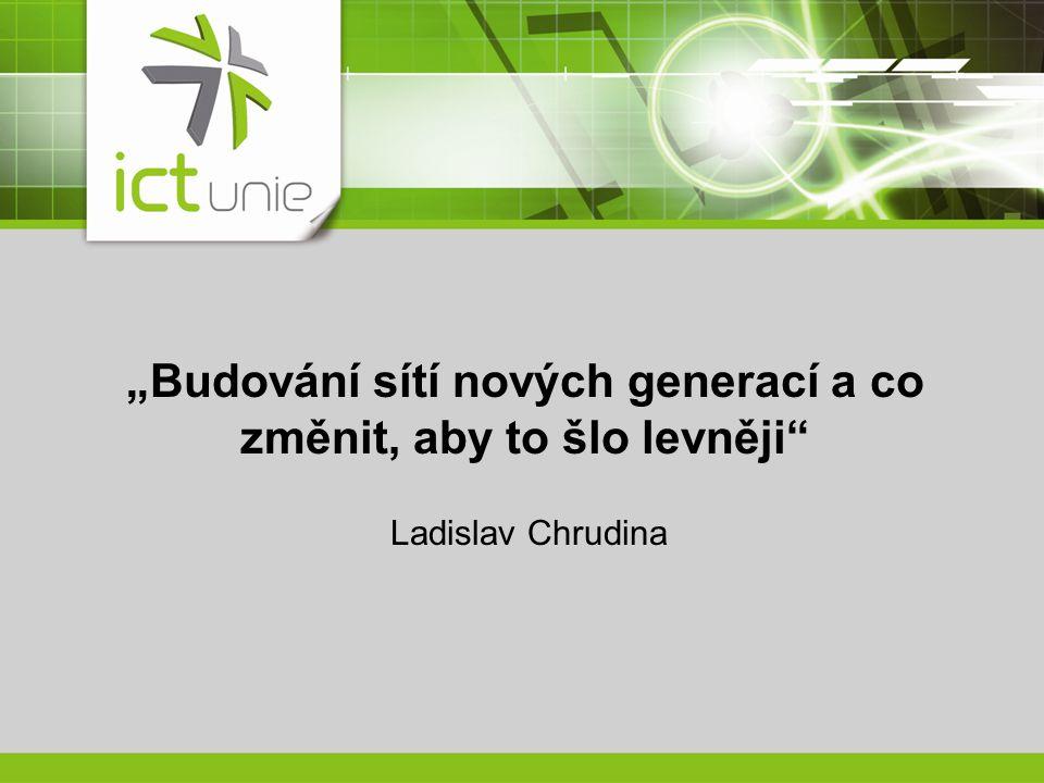 """""""Budování sítí nových generací a co změnit, aby to šlo levněji"""" Ladislav Chrudina"""
