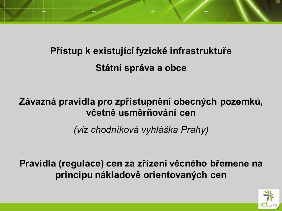 Přístup k existující fyzické infrastruktuře Státní správa a obce Závazná pravidla pro zpřístupnění obecných pozemků, včetně usměrňování cen (viz chodn