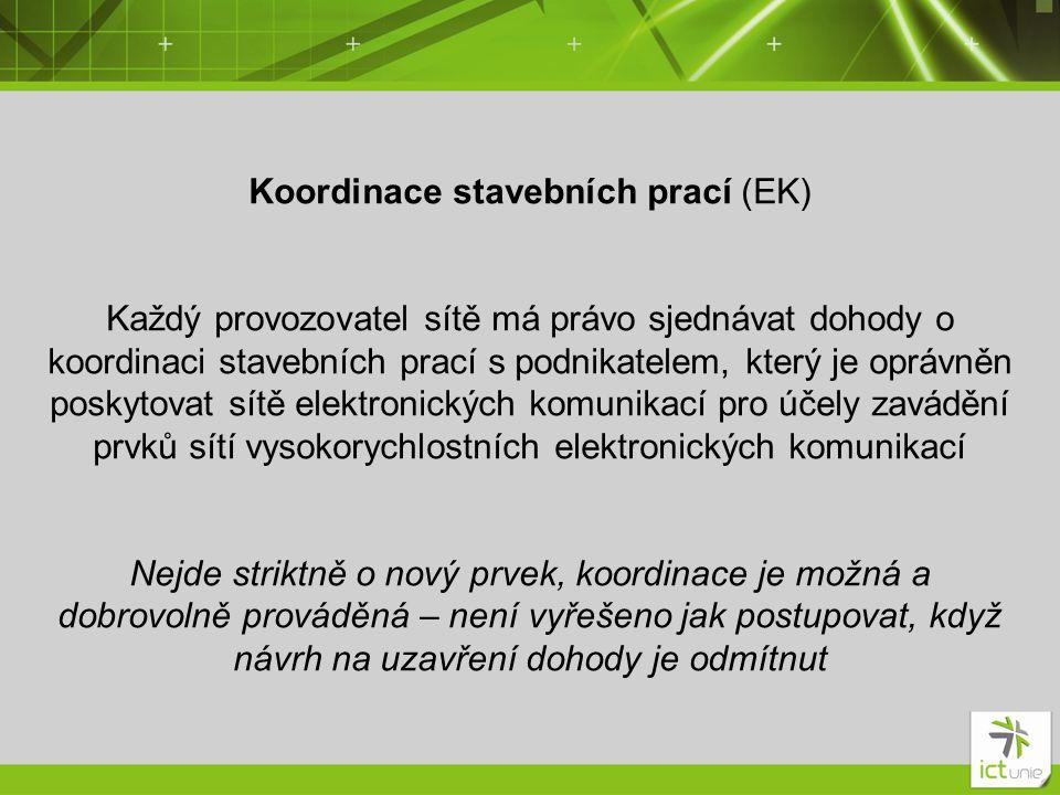 Koordinace stavebních prací (EK) Každý provozovatel sítě má právo sjednávat dohody o koordinaci stavebních prací s podnikatelem, který je oprávněn pos