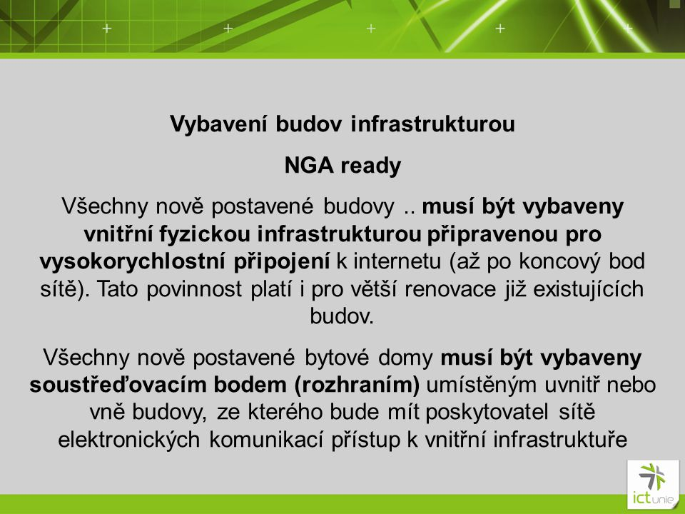 Vybavení budov infrastrukturou NGA ready Všechny nově postavené budovy.. musí být vybaveny vnitřní fyzickou infrastrukturou připravenou pro vysokorych