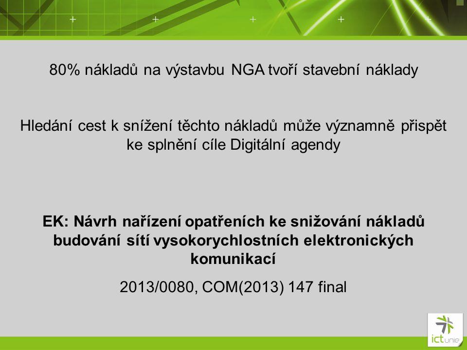 80% nákladů na výstavbu NGA tvoří stavební náklady Hledání cest k snížení těchto nákladů může významně přispět ke splnění cíle Digitální agendy EK: Ná