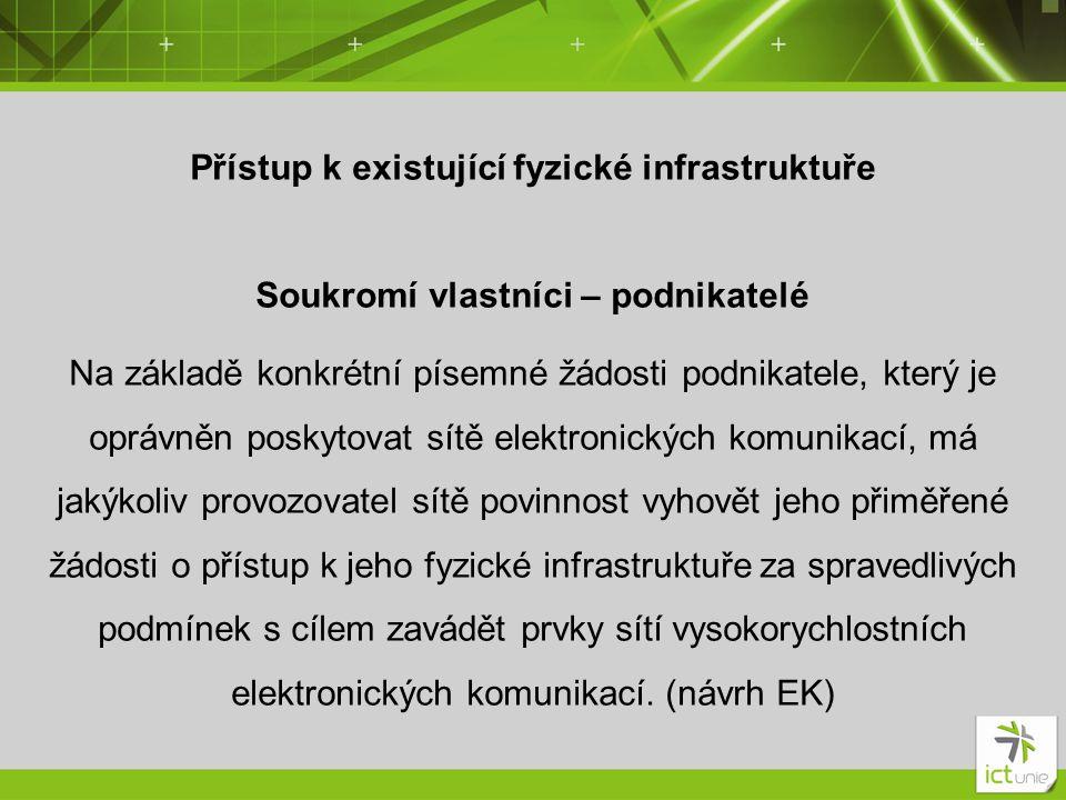 Přístup k existující fyzické infrastruktuře Soukromí vlastníci – podnikatelé Na základě konkrétní písemné žádosti podnikatele, který je oprávněn posky