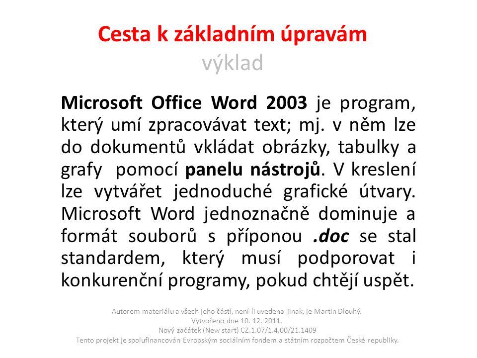 Cesta k základním úpravám výklad Microsoft Office Word 2003 je program, který umí zpracovávat text; mj.