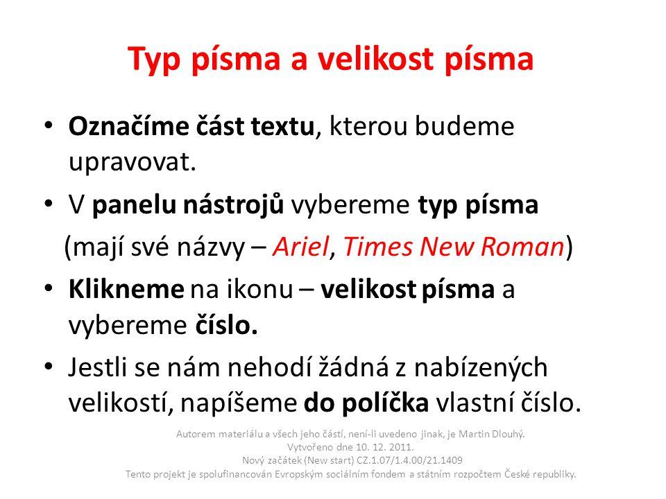 Typ písma a velikost písma • Označíme část textu, kterou budeme upravovat.